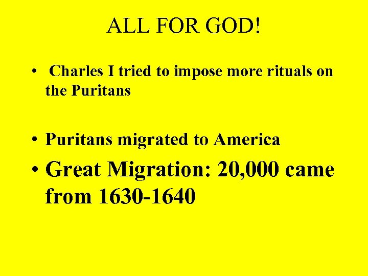ALL FOR GOD! • Charles I tried to impose more rituals on the Puritans