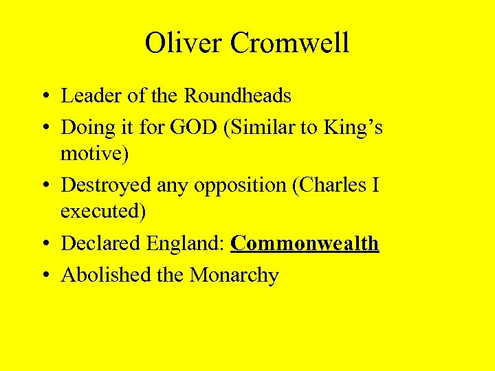Oliver Cromwell • Leader of the Roundheads • Doing it for GOD (Similar to