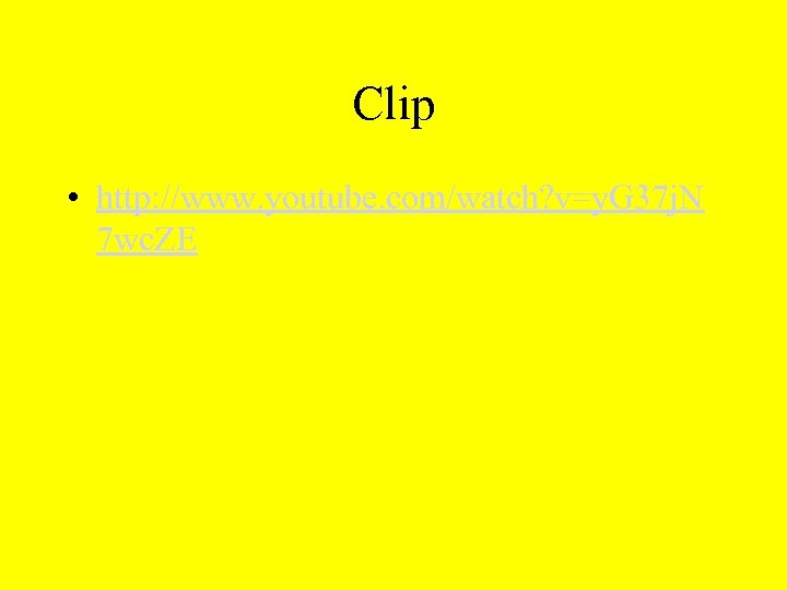 Clip • http: //www. youtube. com/watch? v=y. G 37 j. N 7 wc. ZE