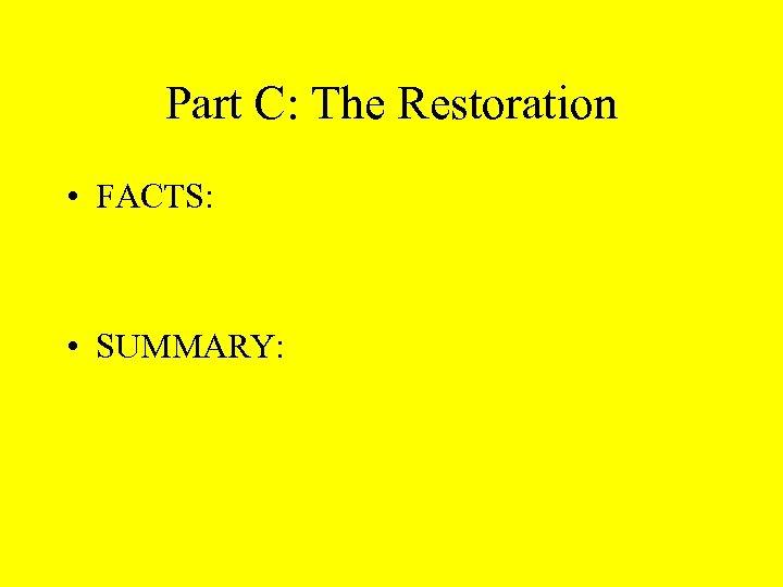 Part C: The Restoration • FACTS: • SUMMARY: