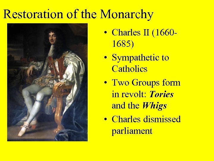 Restoration of the Monarchy • Charles II (16601685) • Sympathetic to Catholics • Two