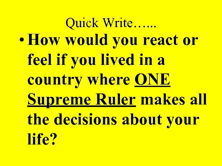 Quick Write…. . . • How would you react or feel if you lived