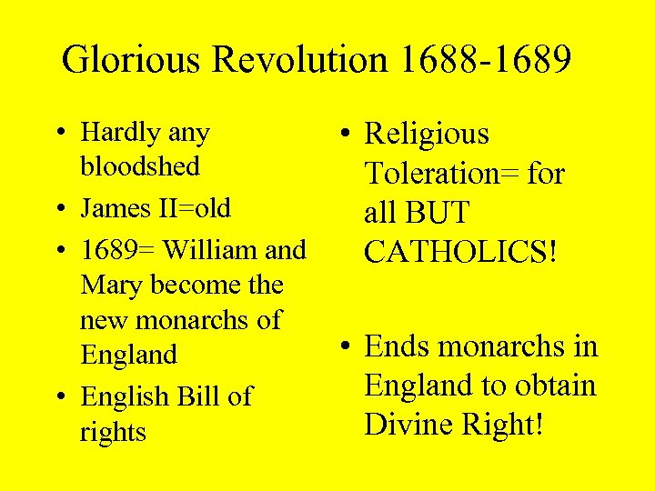 Glorious Revolution 1688 -1689 • Hardly any bloodshed • James II=old • 1689= William