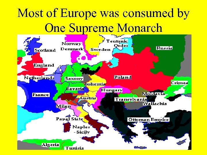 Most of Europe was consumed by One Supreme Monarch