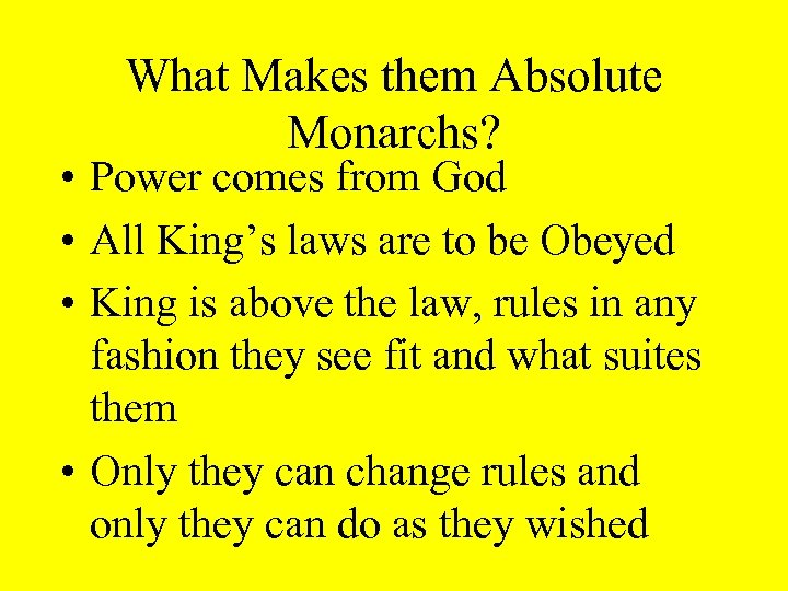 What Makes them Absolute Monarchs? • Power comes from God • All King's laws