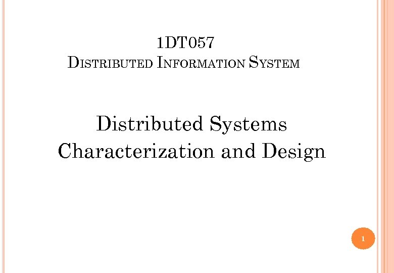 1 DT 057 DISTRIBUTED INFORMATION SYSTEM Distributed Systems Characterization and Design 1