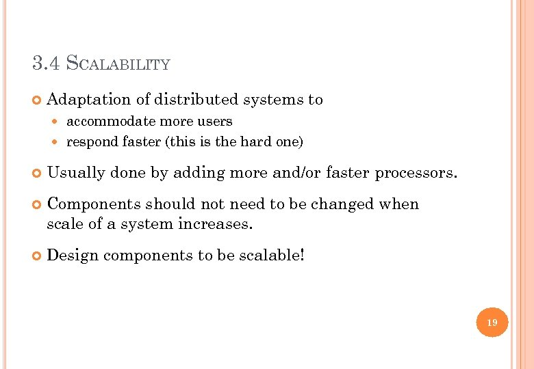 3. 4 SCALABILITY Adaptation of distributed systems to accommodate more users respond faster (this