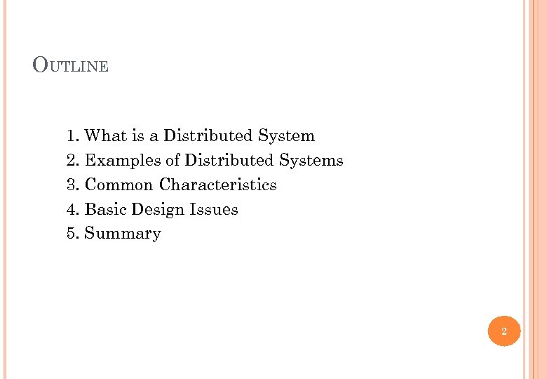 OUTLINE 1. What is a Distributed System 2. Examples of Distributed Systems 3. Common