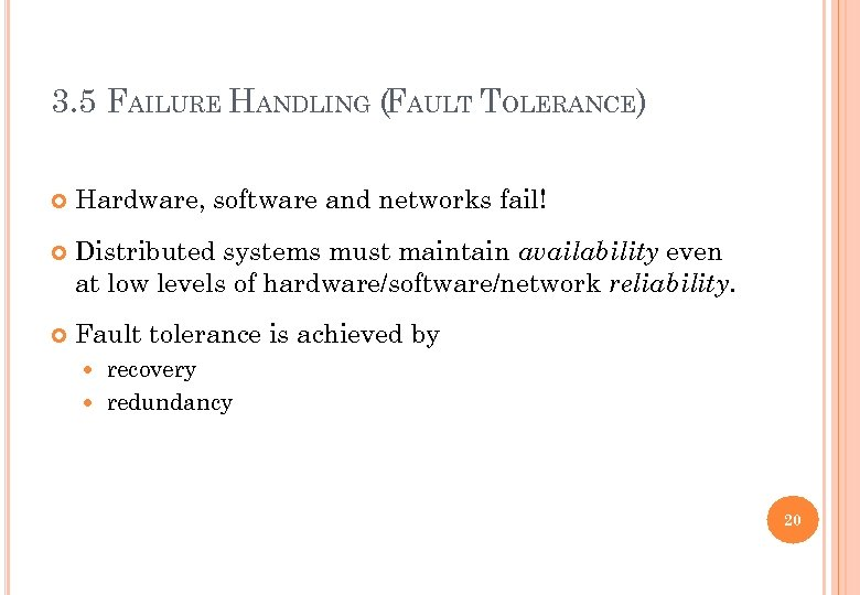 3. 5 FAILURE HANDLING (FAULT TOLERANCE) Hardware, software and networks fail! Distributed systems must