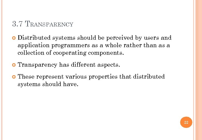 3. 7 TRANSPARENCY Distributed systems should be perceived by users and application programmers as