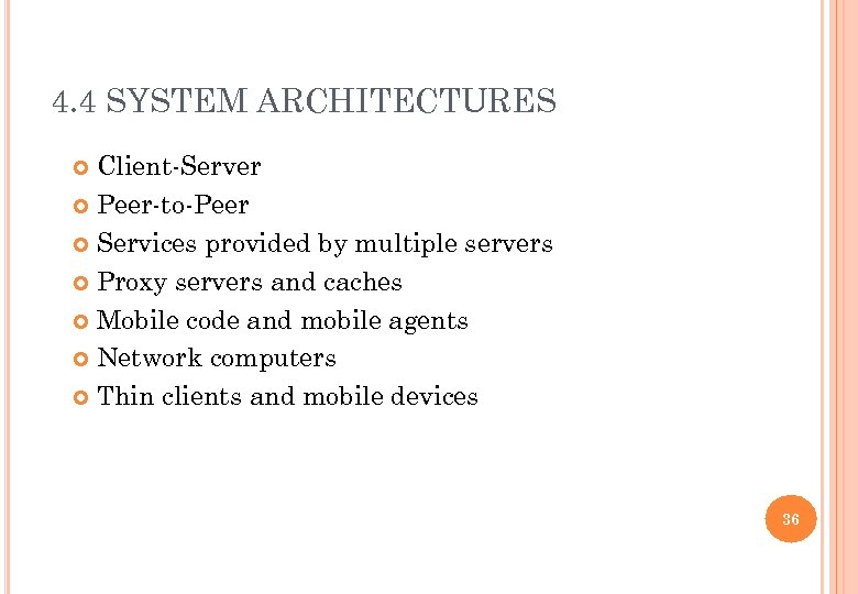 4. 4 SYSTEM ARCHITECTURES Client-Server Peer-to-Peer Services provided by multiple servers Proxy servers and
