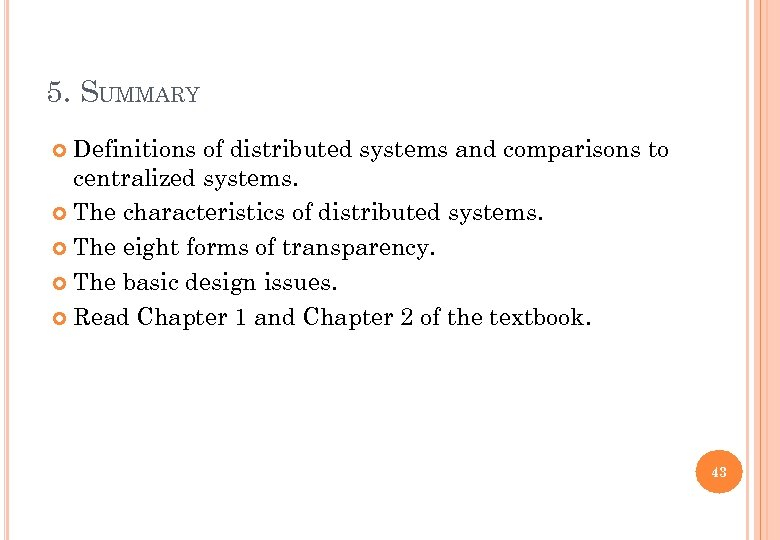 5. SUMMARY Definitions of distributed systems and comparisons to centralized systems. The characteristics of