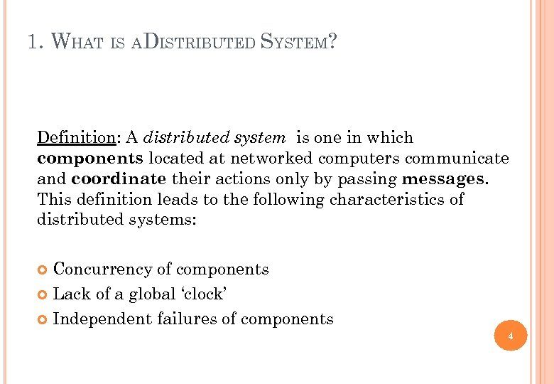 1. WHAT IS ADISTRIBUTED SYSTEM? Definition: A distributed system is one in which components