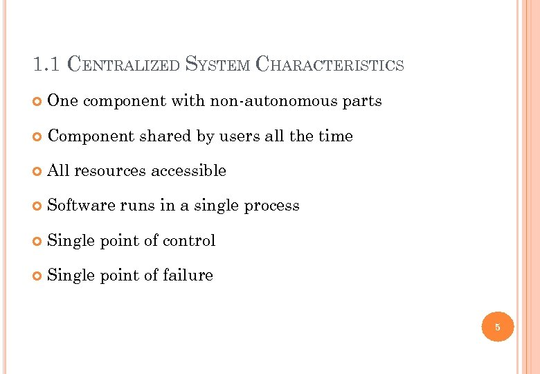 1. 1 CENTRALIZED SYSTEM CHARACTERISTICS One component with non-autonomous parts Component shared by users