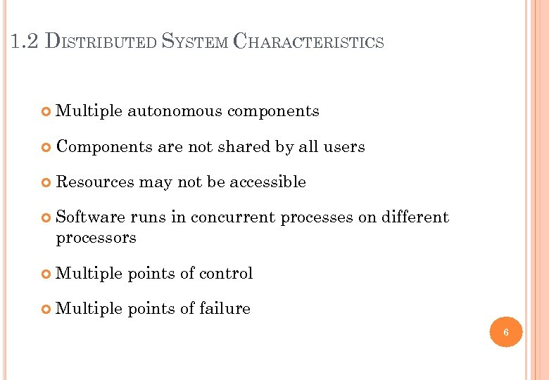 1. 2 DISTRIBUTED SYSTEM CHARACTERISTICS Multiple autonomous components Components are not shared by all