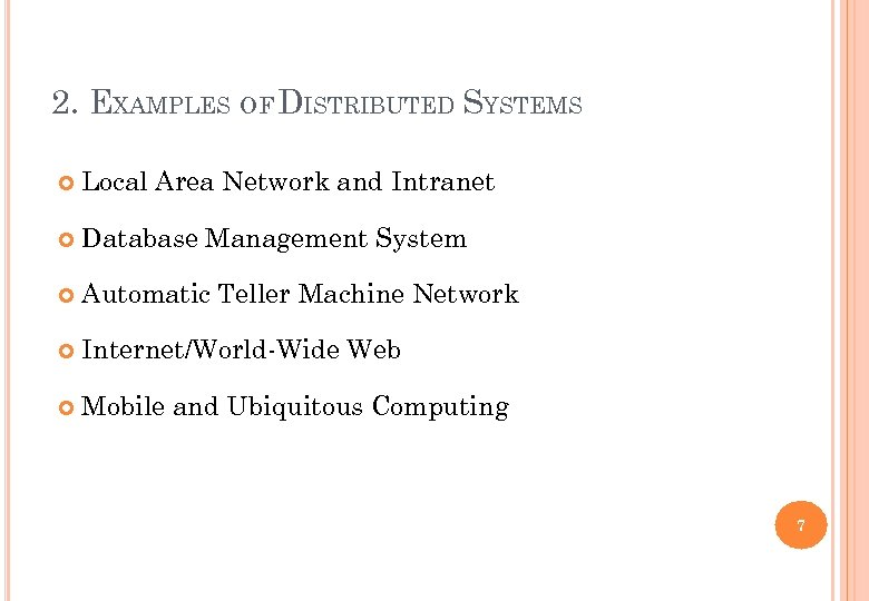 2. EXAMPLES OF DISTRIBUTED SYSTEMS Local Area Network and Intranet Database Management System Automatic