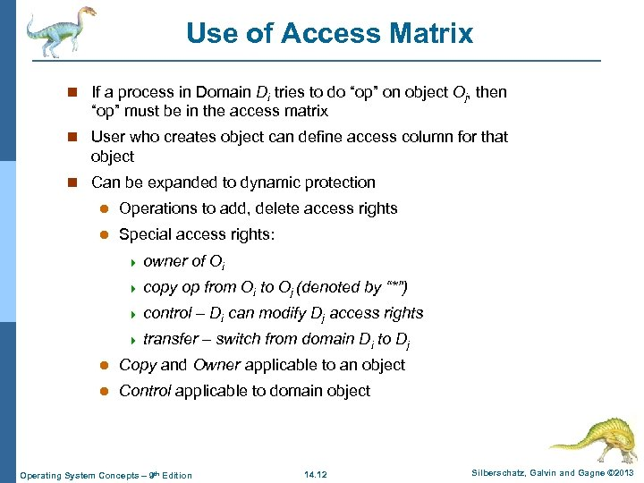 Use of Access Matrix n If a process in Domain Di tries to do