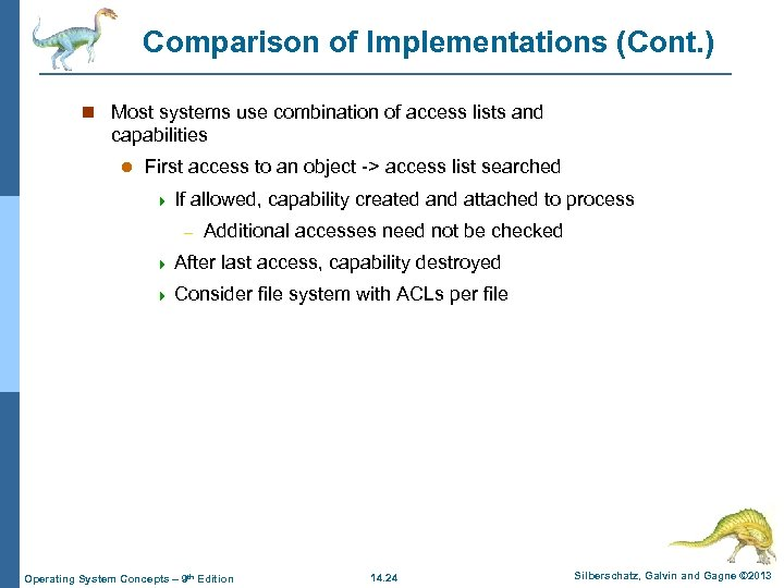 Comparison of Implementations (Cont. ) n Most systems use combination of access lists and