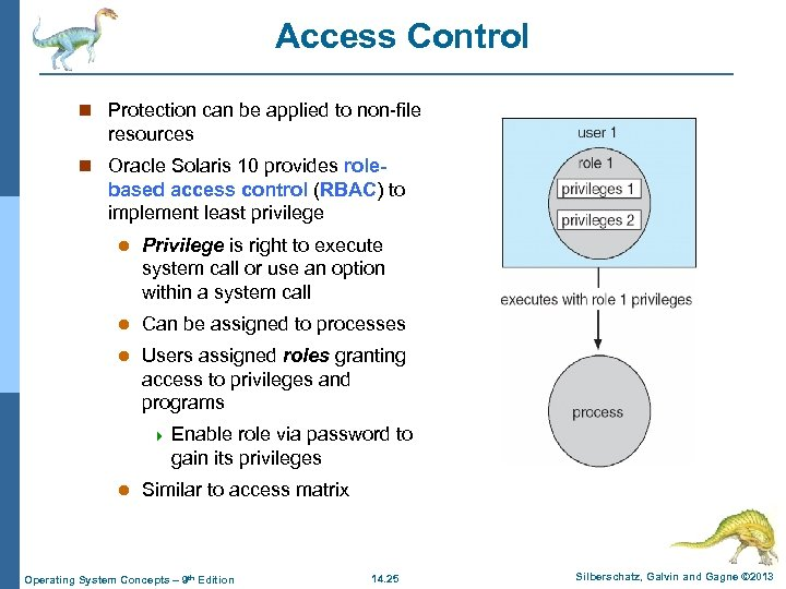 Access Control n Protection can be applied to non-file resources n Oracle Solaris 10