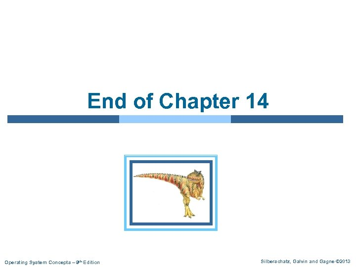 End of Chapter 14 Operating System Concepts – 9 th Edition Silberschatz, Galvin and