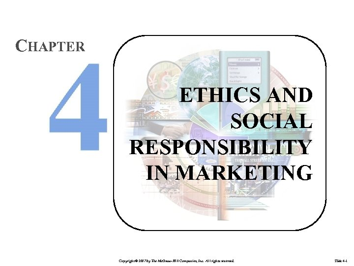 CHAPTER ETHICS AND SOCIAL RESPONSIBILITY IN MARKETING Copyright © 2007 by The Mc. Graw-Hill