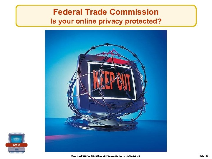Federal Trade Commission Is your online privacy protected? Copyright © 2007 by The Mc.