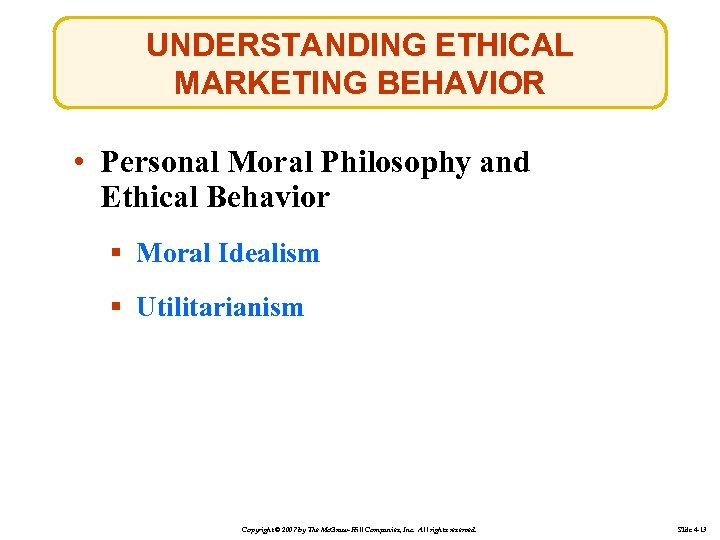 UNDERSTANDING ETHICAL MARKETING BEHAVIOR • Personal Moral Philosophy and Ethical Behavior § Moral Idealism
