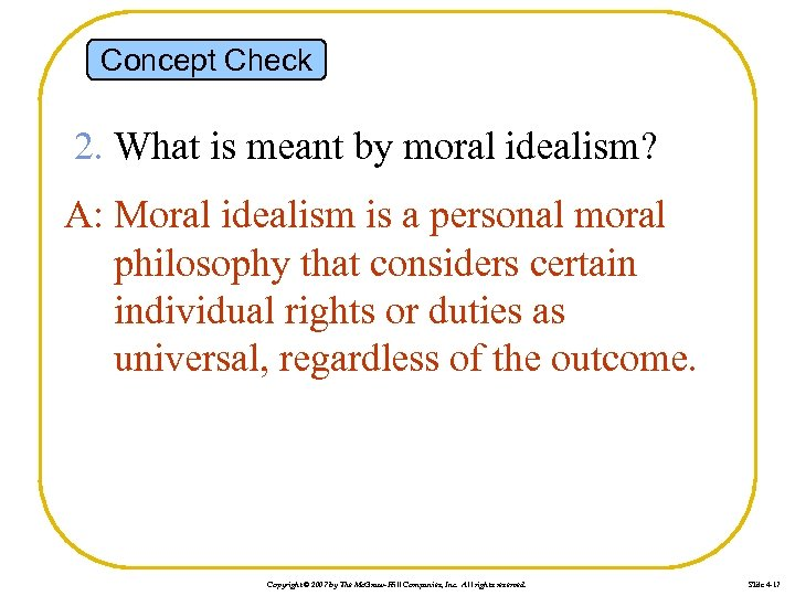 Concept Check 2. What is meant by moral idealism? A: Moral idealism is a