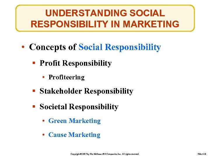 UNDERSTANDING SOCIAL RESPONSIBILITY IN MARKETING • Concepts of Social Responsibility § Profit Responsibility •