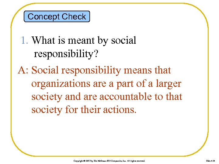 Concept Check 1. What is meant by social responsibility? A: Social responsibility means that