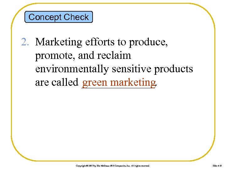 Concept Check 2. Marketing efforts to produce, promote, and reclaim environmentally sensitive products green