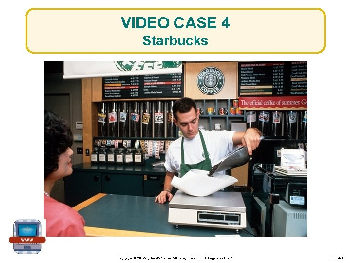 VIDEO CASE 4 Starbucks Copyright © 2007 by The Mc. Graw-Hill Companies, Inc. All
