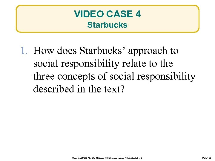 VIDEO CASE 4 Starbucks 1. How does Starbucks' approach to social responsibility relate to