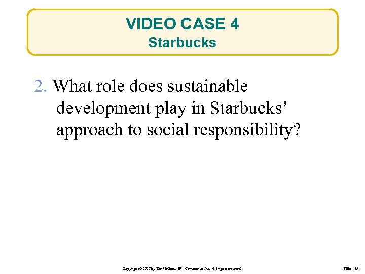 VIDEO CASE 4 Starbucks 2. What role does sustainable development play in Starbucks' approach
