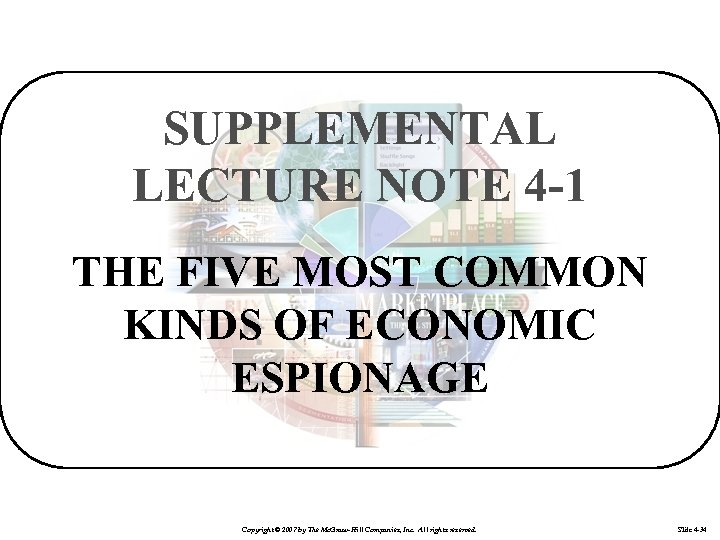 SUPPLEMENTAL LECTURE NOTE 4 -1 THE FIVE MOST COMMON KINDS OF ECONOMIC ESPIONAGE Copyright