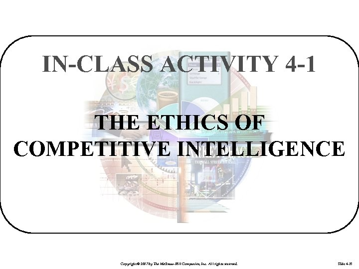 IN-CLASS ACTIVITY 4 -1 THE ETHICS OF COMPETITIVE INTELLIGENCE Copyright © 2007 by The