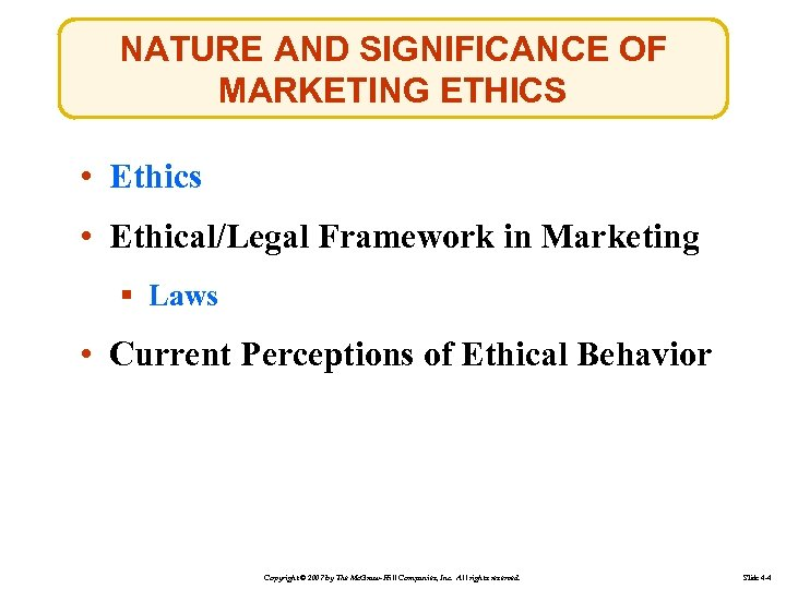 NATURE AND SIGNIFICANCE OF MARKETING ETHICS • Ethics • Ethical/Legal Framework in Marketing §
