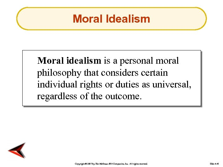 Moral Idealism Moral idealism is a personal moral philosophy that considers certain individual rights