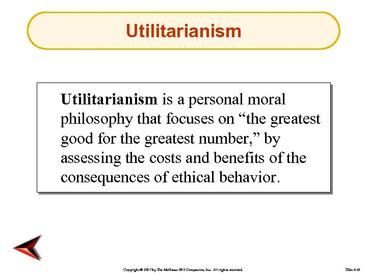 "Utilitarianism is a personal moral philosophy that focuses on ""the greatest good for the"