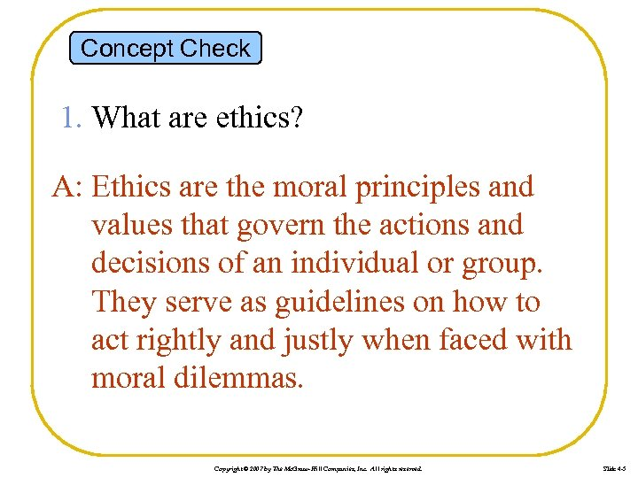 Concept Check 1. What are ethics? A: Ethics are the moral principles and values