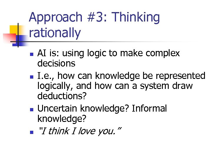 Approach #3: Thinking rationally n n AI is: using logic to make complex decisions