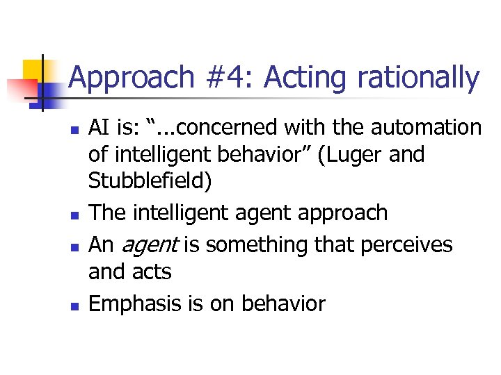 "Approach #4: Acting rationally n n AI is: "". . . concerned with the"