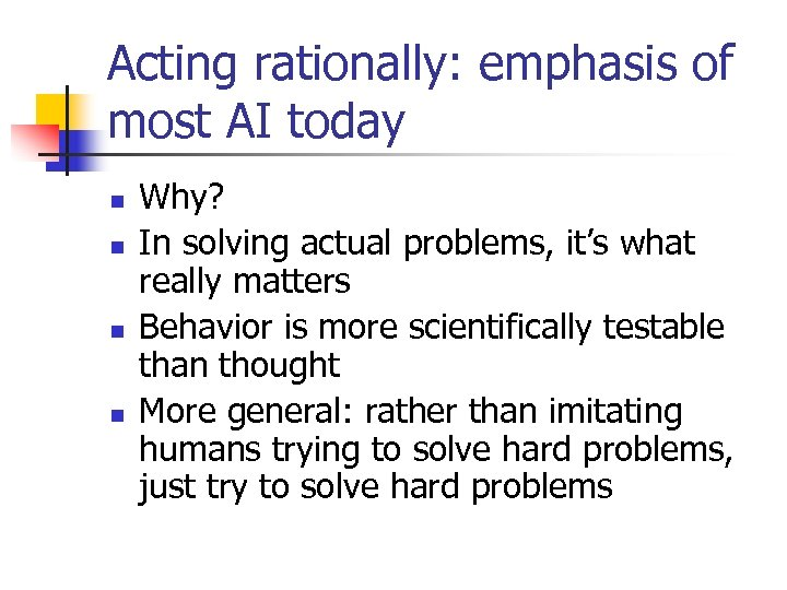 Acting rationally: emphasis of most AI today n n Why? In solving actual problems,
