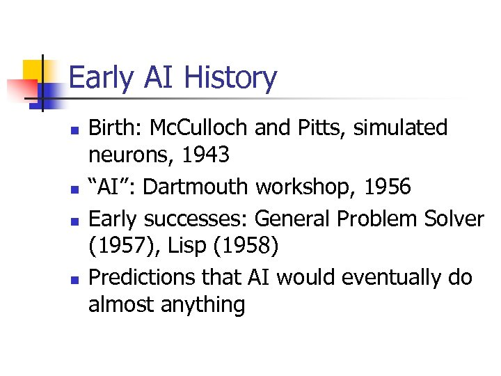 "Early AI History n n Birth: Mc. Culloch and Pitts, simulated neurons, 1943 ""AI"":"