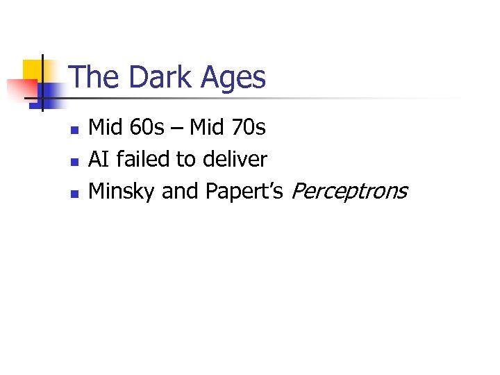 The Dark Ages n n n Mid 60 s – Mid 70 s AI