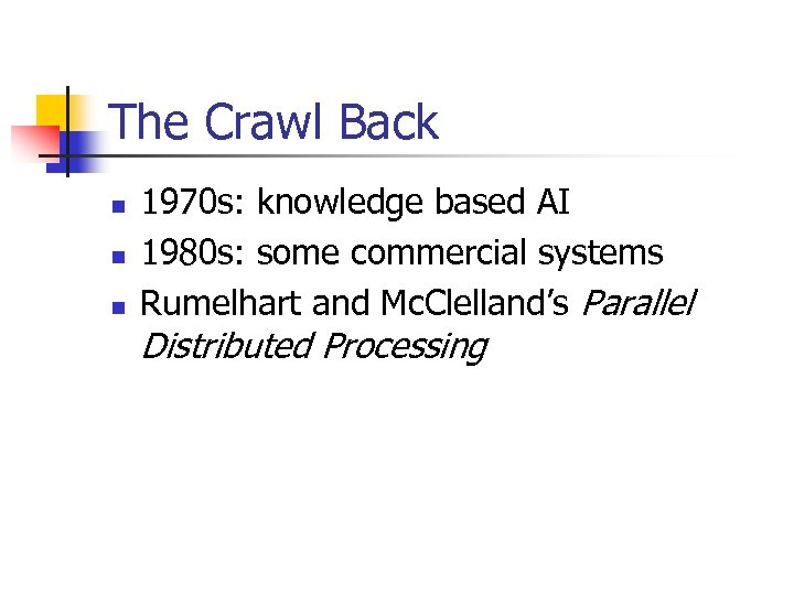 The Crawl Back n n n 1970 s: knowledge based AI 1980 s: some