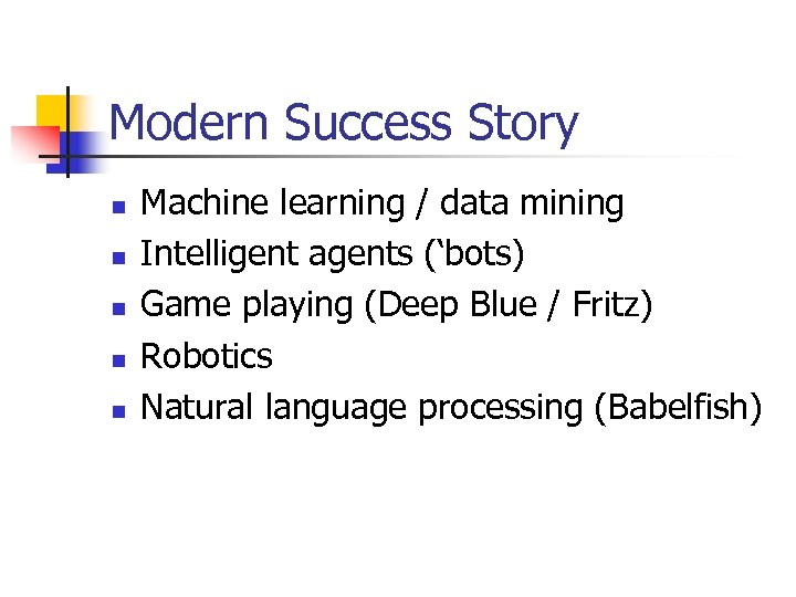 Modern Success Story n n n Machine learning / data mining Intelligent agents ('bots)
