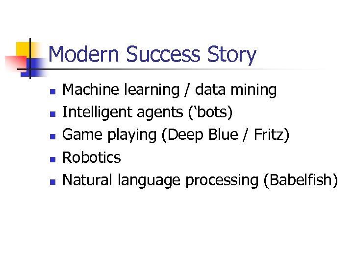 Modern Success Story n n n Machine learning / data mining Intelligent agents ('bots)
