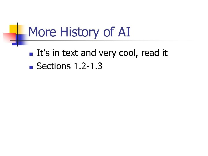 More History of AI n n It's in text and very cool, read it