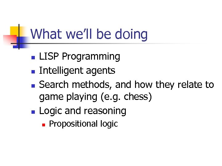 What we'll be doing n n LISP Programming Intelligent agents Search methods, and how